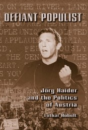 Defiant Populist: Jörg Haider and the Politics of Austria