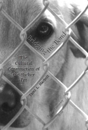 Bridging the Bond: The Cultural Construction of the Shelter Pet