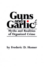 Guns and Garlic: Myths and Realities of Organized Crime