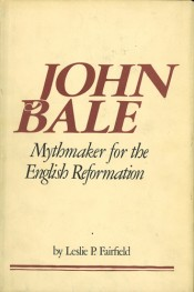 John Bale: Mythmaker for the English Reformation