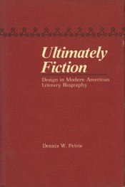 Ultimately Fiction: Design in Modern American Literary Biography