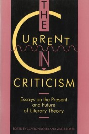 Current in Criticism: Essays on the Present and Future of Literary Theory
