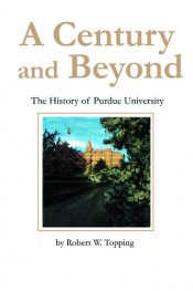 Century and Beyond: The History of Purdue University