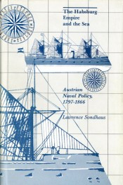 Habsburg Empire and the Sea: Austrian Naval Policy, 1797-1866