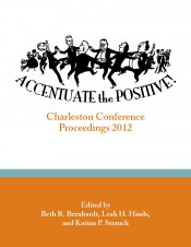 Accentuate the Positive: Charleston Conference Proceedings, 2012