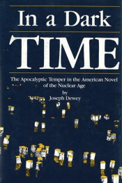 In a Dark Time: The Apocalyptic Temper in the American Novel of the Nuclear Age