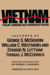 Vietnam: Four American Perspectives: Lectures by George S. McGovern, William C. Westmoreland, Edward N. Luttwak, and Thomas J. McCormick