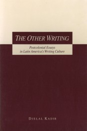 Other Writing: Postcolonial Essays in Latin America's Writing Culture
