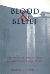 Blood and Belief: Family Survival and Confessional Identity Among the Provincial Huguenot Nobility
