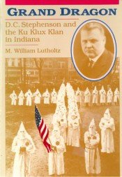 Grand Dragon: D. C. Stephenson and the Ku Klux Klan in Indiana
