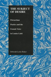 Subject of Desire: Petrarchan Poetics and the Female Voice in Louise Labe