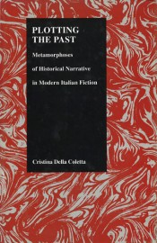 Plotting the Past: Metamorphoses of Historical Narrative in Modern Italian Fiction