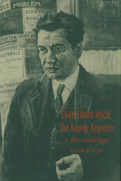 Egon Erwin Kisch, the Raging Reporter