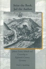 Seize the Book, Jail the Author: Johann Lorenz Schmidt and Censorship in Eighteenth-Century Germany