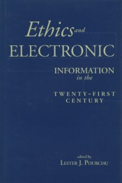 Ethics and Electronic Information in the Twenty-First Century