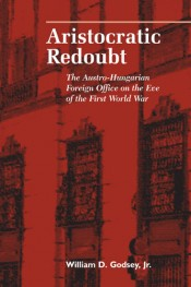 Aristocratic Redoubt: The Austro-Hungarian Foreign Office on the Eve of the First World War