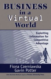 Business in a Virtual World: Exploiting Information for Competitive Advantage