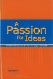 Passion for Ideas: How Innovators Create the New and Shape Our World