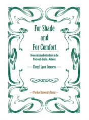 For Shade and For Comfort: Democratizing Horticulture in the Nineteenth-Century Midwest
