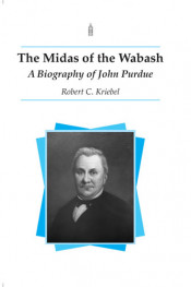 The Midas of the Wabash: A Biography of John Purdue