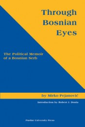 Through Bosnian Eyes: The Political Memoirs of a Bosnian Serb