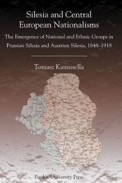 Silesia and Central European Nationalisms: The Emergence of National and Ethnic Groups in Silesia