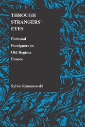 Through Strangers' Eyes: Fictional Foreigners in Old Regime France