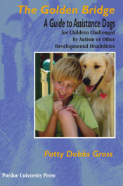 Golden Bridge: A Guide to Assistance Dogs for Children Challenged by Autism or Other Developmental Disabilities