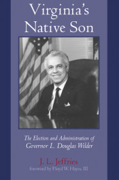 Virginia's Native Son: The Election and Administration of Governor L. Douglas Wilder
