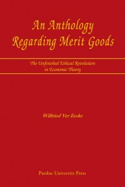 An Anthology Regarding Merit Goods: The Unfinished Ethical Revolution in Economic Theory