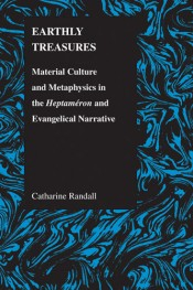 Earthly Treasures: Material Culture and Metaphysics in the Heptameron and Evangelical Narrative