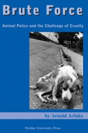 Brute Force: Animal Police and the Challenge of Cruelty