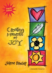  Creating Moments of Joy for the Person with Alzheimer&amp;#039;s or Dementia: A Journal for Caregivers