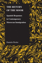 The Return of the Moor: Spanish Responses to Contemporary Moroccan Immigration