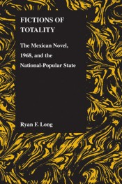 Fictions of Totality: The Mexican Novel, 1968, and the National-Popular State