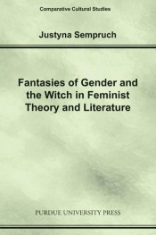 Fantasies of Gender and the Witch in Feminist Theory and Literature