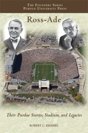 Ross Ade: Their Purdue Stories, Stadium, and Legacies