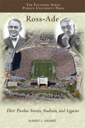 Ross–Ade: Their Purdue Stories, Stadium, and Legacies