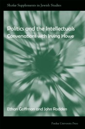 Politics and the Intellectual: Conversations with Irving Howe