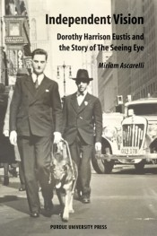 Independent Vision: Dorothy Harrison Eustis and the Story of The Seeing Eye