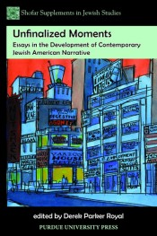  Unfinalized Moments: Essays in the Development of Contemporary Jewish American Narrative