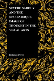 Severo Sarduy and the Neo-Baroque Image of Thought in the Visual Arts