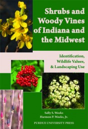 Shrubs and Woody Vines of Indiana and the Midwest : Identification, Wildlife Values, and Landscaping Use