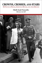 Crowns, Crosses, and Stars: My Youth in Prussia, Surviving Hitler, and a Life Beyond