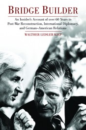 Bridge Builder: An Insider's Account of Over 60 Years in Post-War Reconstruction,  International Diplomacy, and German – American Relations