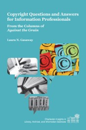 Copyright Questions and Answers for Information Professionals: From the Columns of Against the Grain