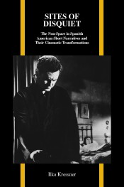 Sites of Disquiet: The Non-Space in Spanish American Short Narratives and Their Cinematic Transformations