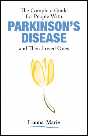 The Complete Guide for People With Parkinson's Disease and Their Loved Ones