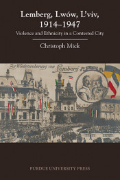 Lemberg, Lwów, L'viv, 1914‒1947: Violence and Ethnicity in a Contested City