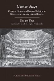 Center Stage: Operatic Culture and Nation Building in Nineteenth-Century Central Europe